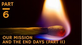 Our Mission and the End Days - part 2
