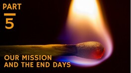 Our Mission and the End Days - part 1